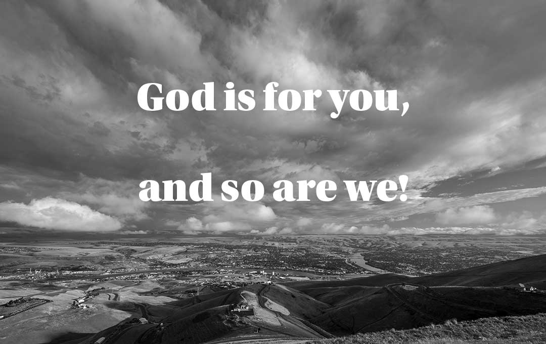 God is for you, and so are we
